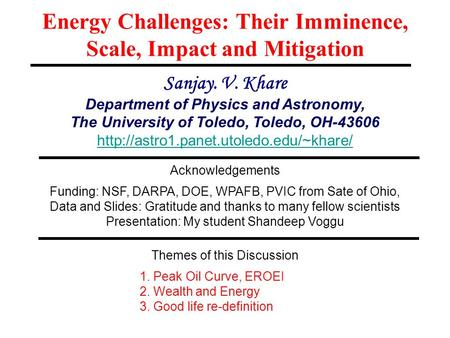 Energy Challenges: Their Imminence, Scale, Impact and Mitigation Sanjay. V. Khare Department of Physics and Astronomy, The University of Toledo, Toledo,