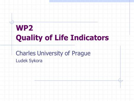WP2 Quality of Life Indicators Charles University of Prague Ludek Sykora.
