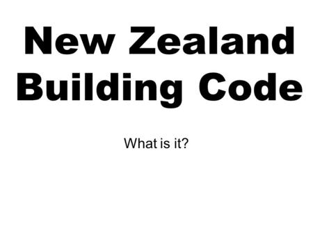 New Zealand Building Code What is it?. The New Zealand Building Code is the first schedule to the Building Regulations 1992. All building work must comply.