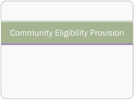 Community Eligibility Provision. Overview CEP is a 4-year reimbursement option for eligible high-poverty districts and/or schools Minimum of 40% Identified.