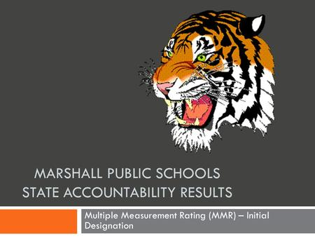 MARSHALL PUBLIC SCHOOLS STATE ACCOUNTABILITY RESULTS Multiple Measurement Rating (MMR) – Initial Designation.