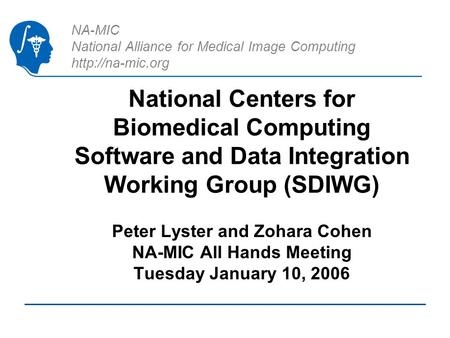 NA-MIC National Alliance for Medical Image Computing  National Centers for Biomedical Computing Software and Data Integration Working.