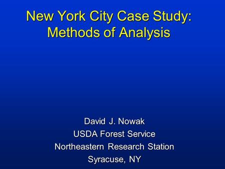New York City Case Study: Methods of Analysis David J. Nowak USDA Forest Service Northeastern Research Station Syracuse, NY.
