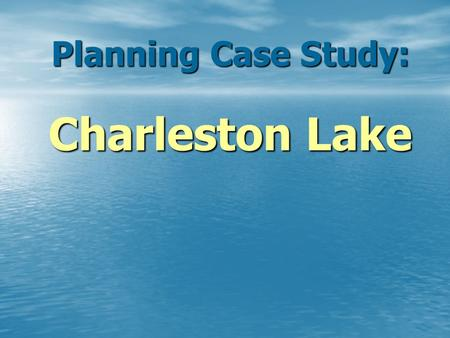 Planning Case Study: Charleston Lake. Case Study: Charleston Lake Official Plan and Zoning /by-law processes & technical issues 1993 lake trout report.