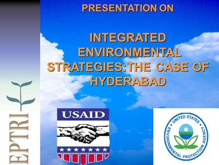 PRESENTATION ON INTEGRATED ENVIRONMENTAL ENVIRONMENTAL STRATEGIES:THE CASE OF HYDERABAD.