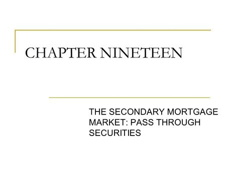 © 2005 The McGraw-Hill Companies, Inc., All Rights Reserved McGraw-Hill/Irwin Slide 1 CHAPTER NINETEEN THE SECONDARY MORTGAGE MARKET: PASS THROUGH SECURITIES.