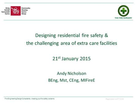 Registration no:07713184 Fire Engineering Design Consultants – treating your fire safety concerns Designing residential fire safety & the challenging area.