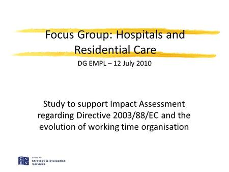 Focus Group: Hospitals and Residential Care Study to support Impact Assessment regarding Directive 2003/88/EC and the evolution of working time organisation.