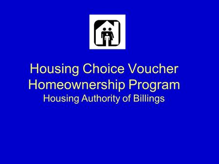 Housing Choice Voucher Homeownership Program Housing Authority of Billings.