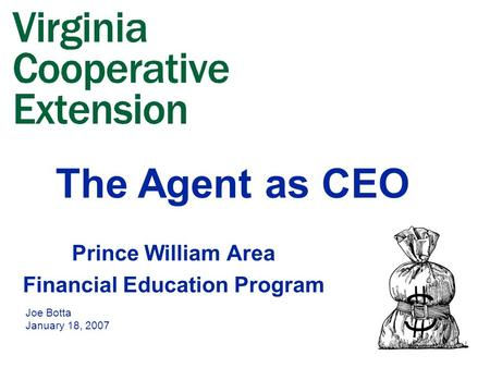 Prince William Area Financial Education Program Joe Botta January 18, 2007 The Agent as CEO.