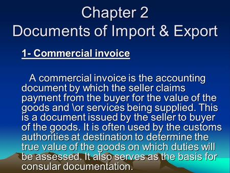 Chapter 2 Documents of Import & Export 1- Commercial invoice A commercial invoice is the accounting document by which the seller claims payment from the.