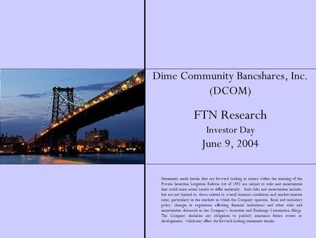 1 Dime Community Bancshares, Inc. (DCOM) FTN Research Investor Day June 9, 2004 Statements made herein that are forward looking in nature within the meaning.