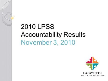 2010 LPSS Accountability Results November 3, 2010.