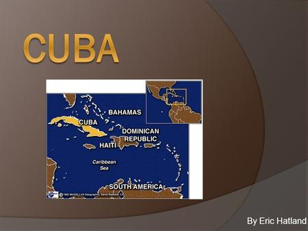 By Eric Hatland. Physical Geography  Cuba is located in the entrance of the Gulf of Mexico in the western part of the Caribbean Sea.  Small Island surrounded.