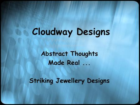 Cloudway Designs Abstract Thoughts Made Real... Striking Jewellery Designs.