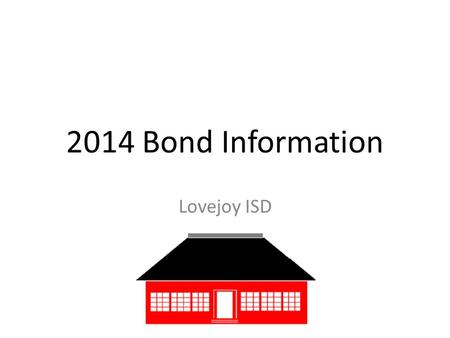 2014 Bond Information Lovejoy ISD. Annual Independent Financial Audit: LISD received a clean, unqualified audit with no findings Texas Education Agency.