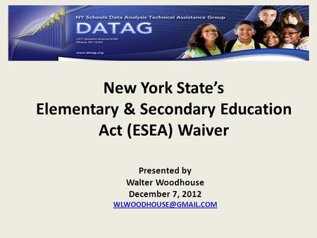 New York State's Elementary & Secondary Education Act (ESEA) Waiver Presented by Walter Woodhouse December 7, 2012