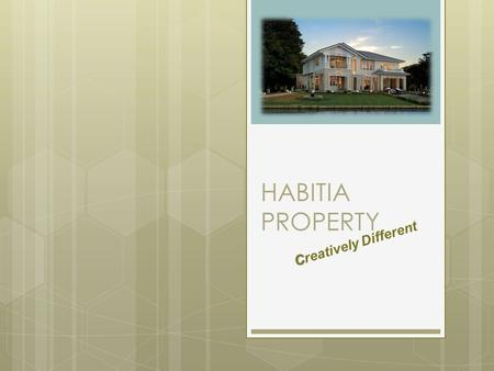 HABITIA PROPERTY C Creatively Different. ABOUT US  Corporate Info  Corporate Vision  Corporate Mission  Brand Values.