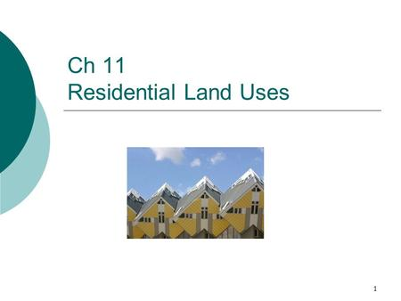 1 Ch 11 Residential Land Uses. 2 Outline I. Types of Residential Development II. The Real Estate Development Process III. Millford Hills Case Study IV.