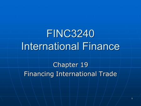FINC3240 International Finance Chapter 19 Financing International Trade 1.