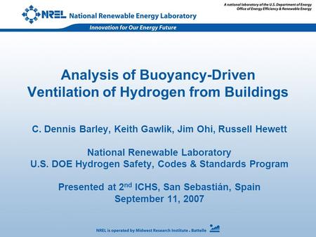 Analysis of Buoyancy-Driven Ventilation of Hydrogen from Buildings C. Dennis Barley, Keith Gawlik, Jim Ohi, Russell Hewett National Renewable Laboratory.