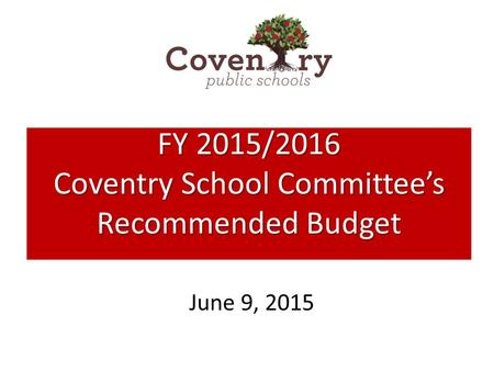 June 9, 2015 FY 2015/2016 Coventry School Committee's Recommended Budget.
