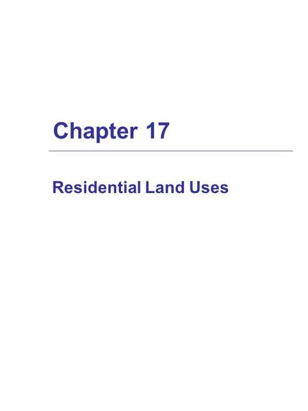 Chapter 17 Residential Land Uses. Chapter 17 Topics  Types of residential development  Market & feasibility analysis  Financial feasibility analysis.