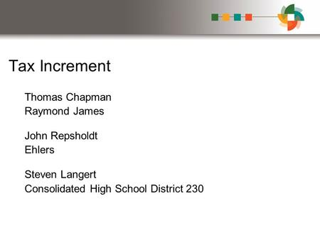 Tax Increment Thomas Chapman Raymond James John Repsholdt Ehlers Steven Langert Consolidated High School District 230.