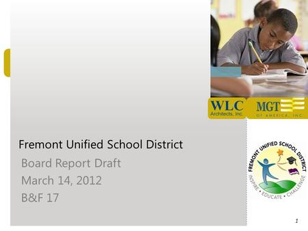 Fremont Unified School District Board Report Draft March 14, 2012 B&F 17 1.