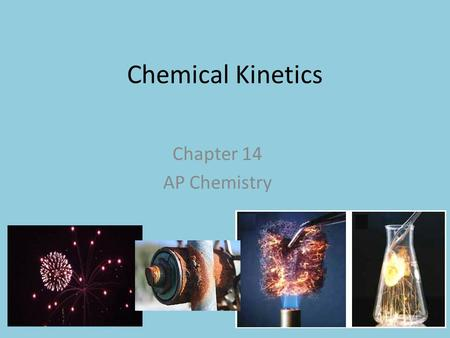 Chemical Kinetics Chapter 14 AP Chemistry. Chemical Kinetics Kinetics – the area of chemistry concerned with the rate (or speed) of a reaction. Kinetics.