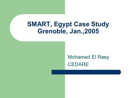 SMART, Egypt Case Study Grenoble, Jan.,2005 Mohamed El Raey CEDARE.