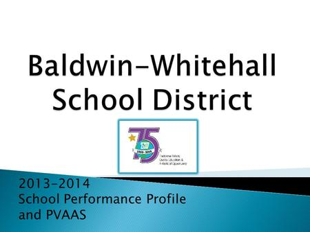 2013-2014 School Performance Profile and PVAAS.  Federal accountability and PA law dictate that school effectiveness must be measured looking at multiple.