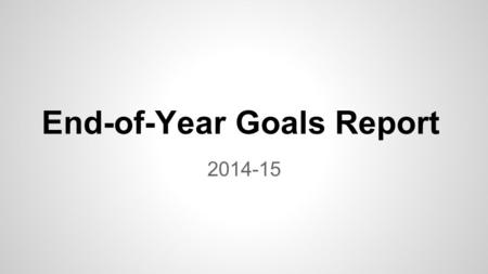 2014-15 End-of-Year Goals Report. The District's goals for 2014-15 are: 1.100% of Ripon teachers will use a data dashboard to monitor the Response to.