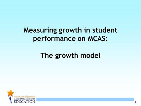1 Measuring growth in student performance on MCAS: The growth model.