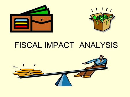FISCAL IMPACTANALYSIS. TOPICS What is a FIA FIA methodologies FIA Shortcomings Rethinking FIA FIA and economic development policy.