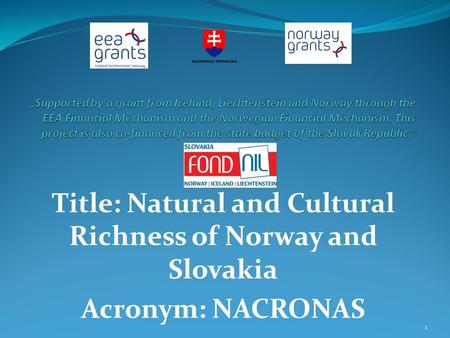 Title: Natural and Cultural Richness of Norway and Slovakia Acronym: NACRONAS 1.