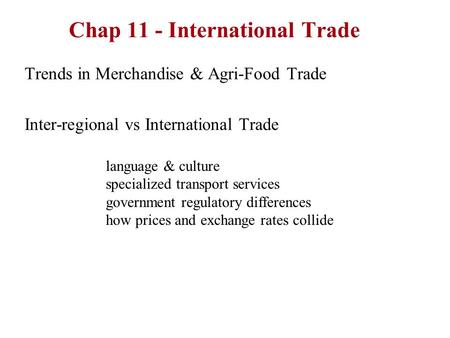 Chap 11 - International Trade Trends in Merchandise & Agri-Food Trade Inter-regional vs International Trade language & culture specialized transport services.