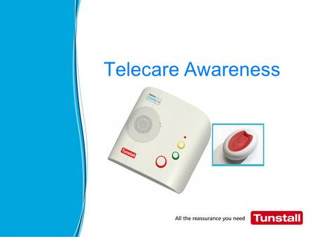 Telecare Awareness. Today's Session What is Telecare Why we need to consider Telecare How can Telecare be used in Care settings Linking Telecare with.