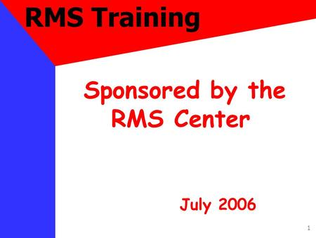 1 RMS Training Sponsored by the RMS Center July 2006.