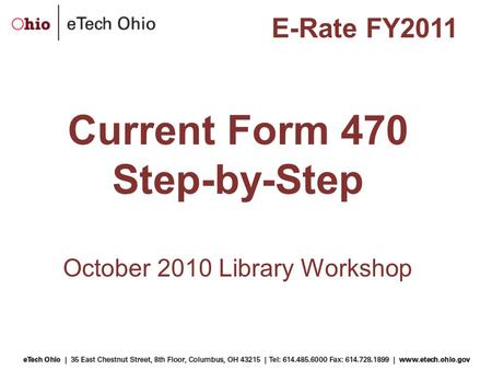 Current Form 470 Step-by-Step October 2010 Library Workshop E-Rate FY2011.