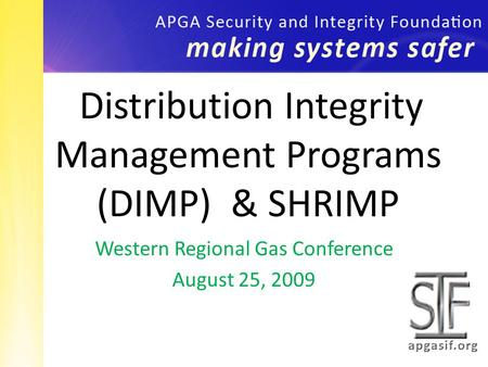Western Regional Gas Conference August 25, 2009 Distribution Integrity Management Programs (DIMP) & SHRIMP.
