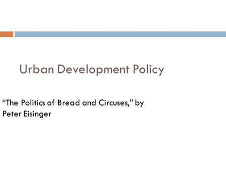 "Urban Development Policy ""The Politics of Bread and Circuses,"" by Peter Eisinger."