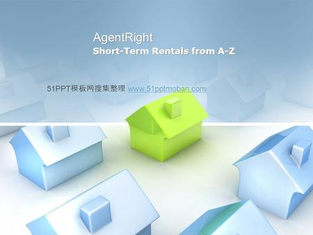AgentRight Short-Term Rentals from A-Z 51PPT 模板网搜集整理 www.51pptmoban.comwww.51pptmoban.com.