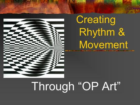 "Creating Rhythm & Movement Through ""OP Art"". Rhythm Rhythm is a word we are familiar with when we think of subjects such as music and dance. You might."