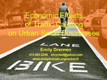Economic Effects of Traffic Calming on Urban Small Businesses Emily Drennen 415-863-2248