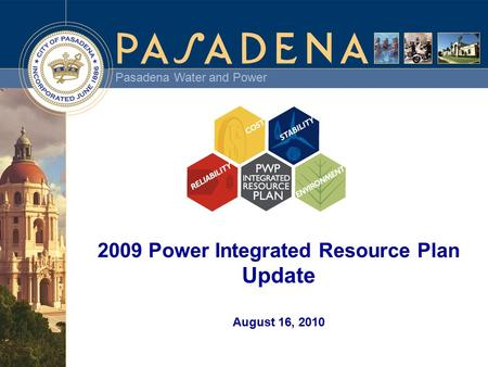 Pasadena Water and Power 2009 Power Integrated Resource Plan Update August 16, 2010.
