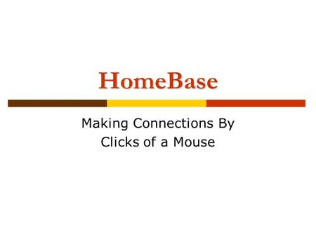 HomeBase Making Connections By Clicks of a Mouse.