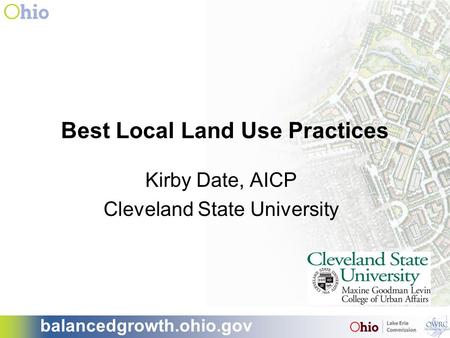 Balancedgrowth.ohio.gov Best Local Land Use Practices Kirby Date, AICP Cleveland State University.