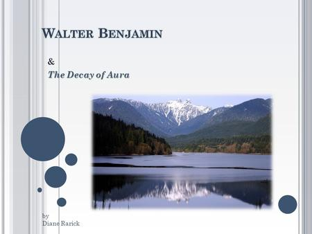 Walter Benjamin & The Decay of Aura by Diane Rarick.