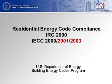 Mandatory Requirements Specific Requirements 2000/ 2001/ 2003 IECC 1 LightingEnvelope Moisture Mechanical InfiltrationSHGC 1 Residential Energy Code Compliance.